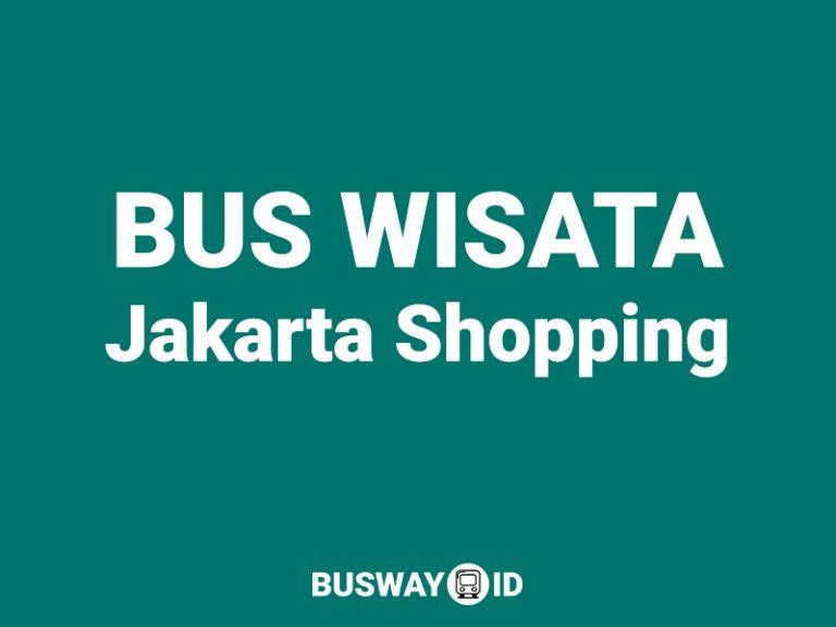 Bus Wisata Jakarta BW7 – Belanja Jakarta (Jakarta Shopping)